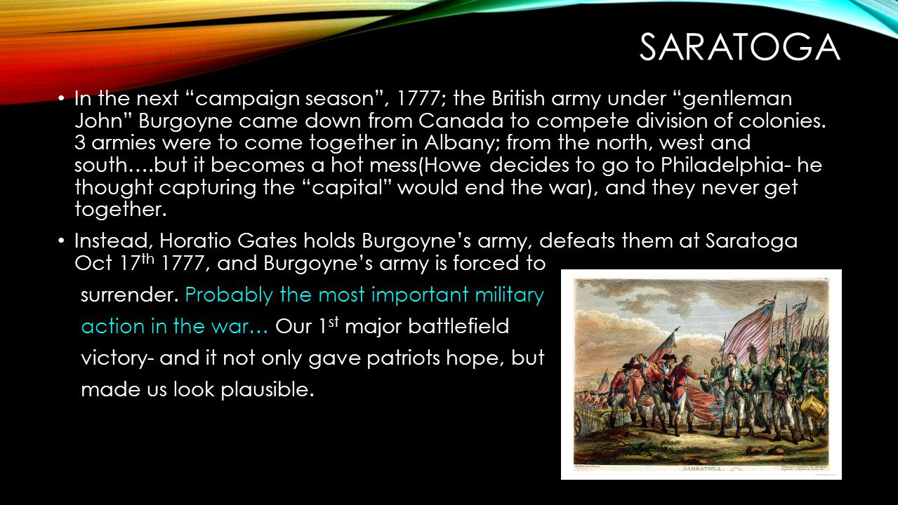 """SARATOGA In the next """"campaign season"""", 1777; the British army under """"gentleman John"""" Burgoyne came down from Canada to compete division of colonies."""