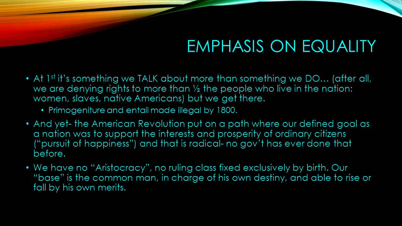 EMPHASIS ON EQUALITY At 1 st it's something we TALK about more than something we DO… (after all, we are denying rights to more than ½ the people who l