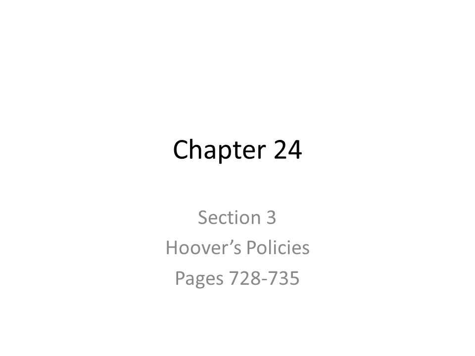 Chapter 24 Section 3 Hoover's Policies Pages 728-735