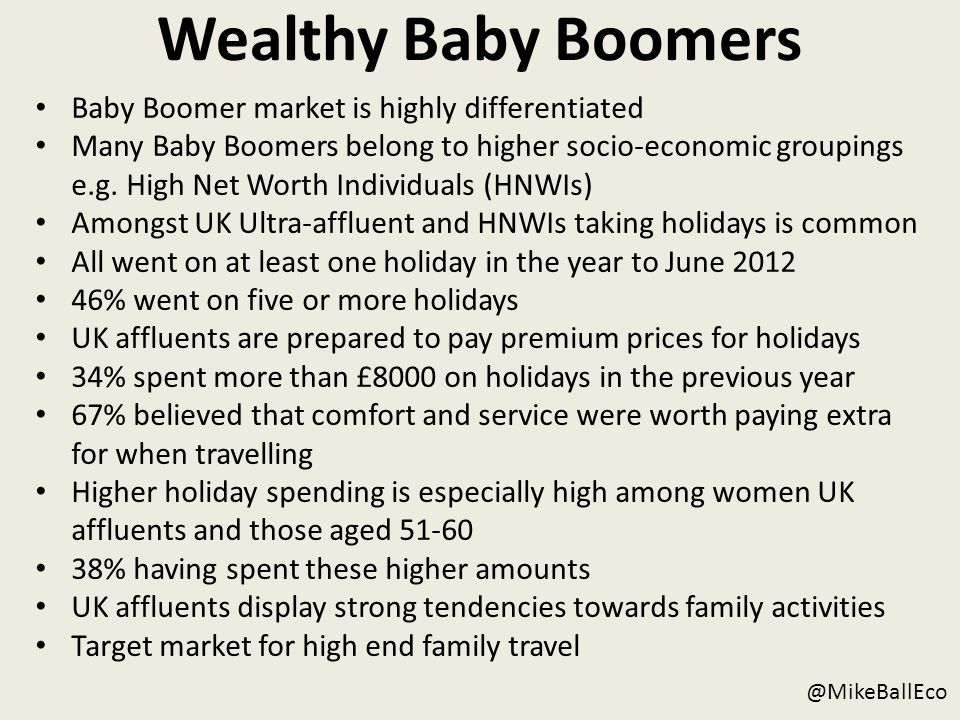 Wealthy Baby Boomers @MikeBallEco Baby Boomer market is highly differentiated Many Baby Boomers belong to higher socio-economic groupings e.g.