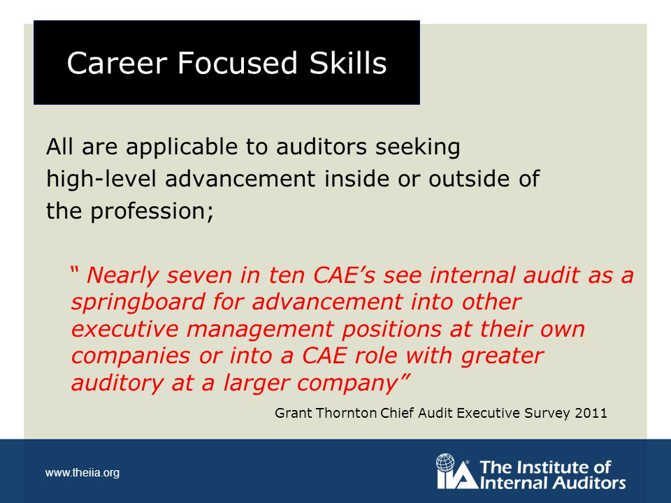"""www.theiia.org Career Focused Skills All are applicable to auditors seeking high-level advancement inside or outside of the profession; """" Nearly seven"""