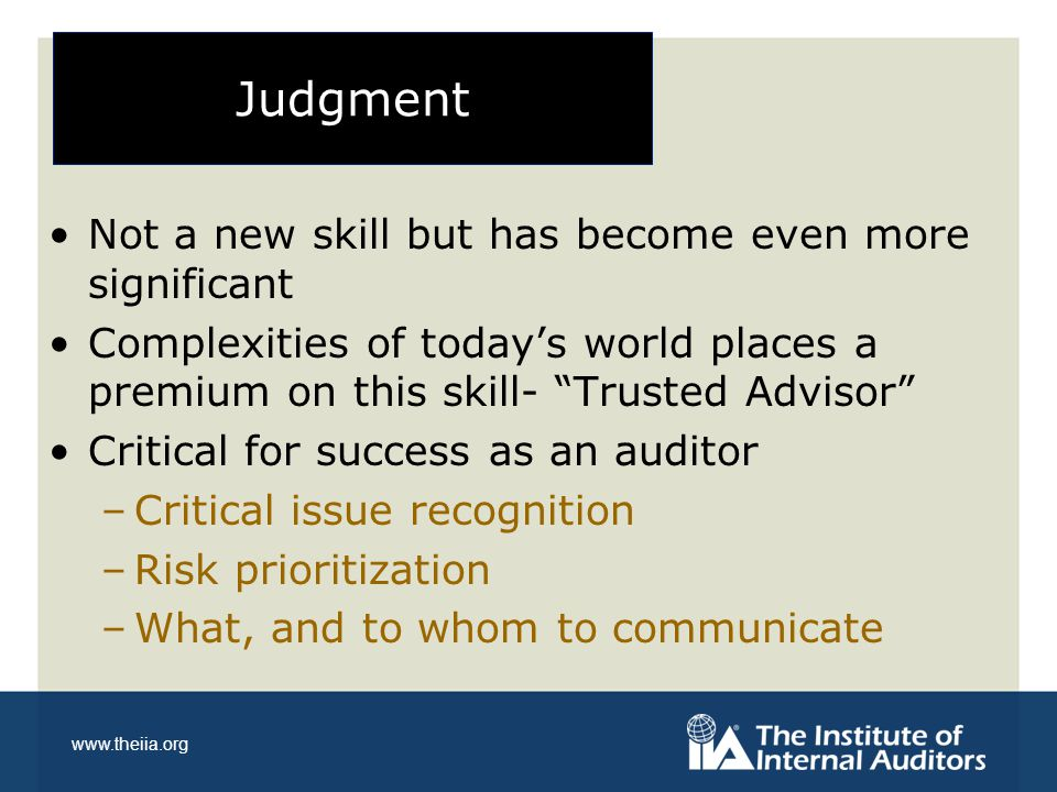 """www.theiia.org Judgment Not a new skill but has become even more significant Complexities of today's world places a premium on this skill- """"Trusted Ad"""