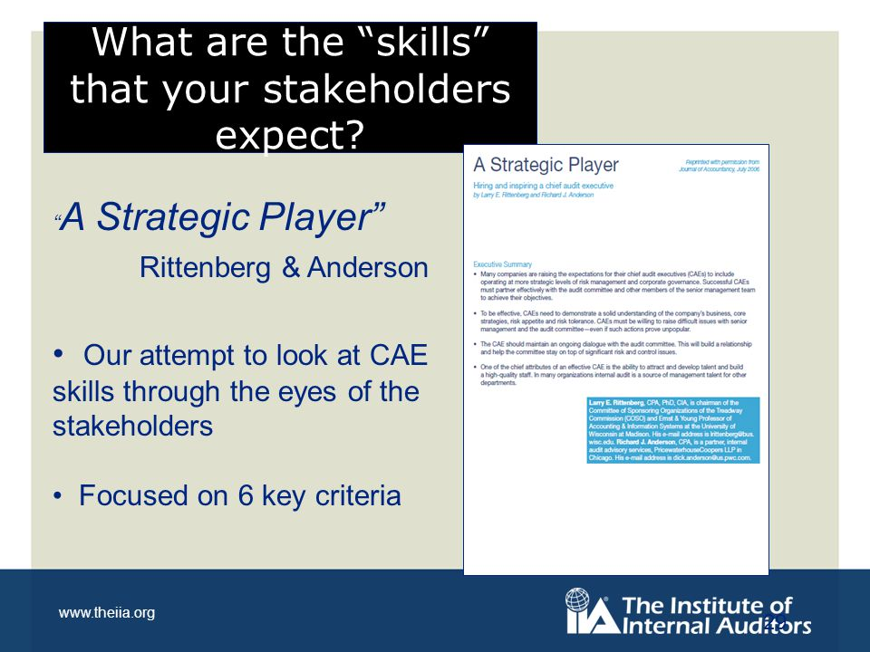"""www.theiia.org What are the """"skills"""" that your stakeholders expect? 29 """" A Strategic Player"""" Rittenberg & Anderson Our attempt to look at CAE skills t"""