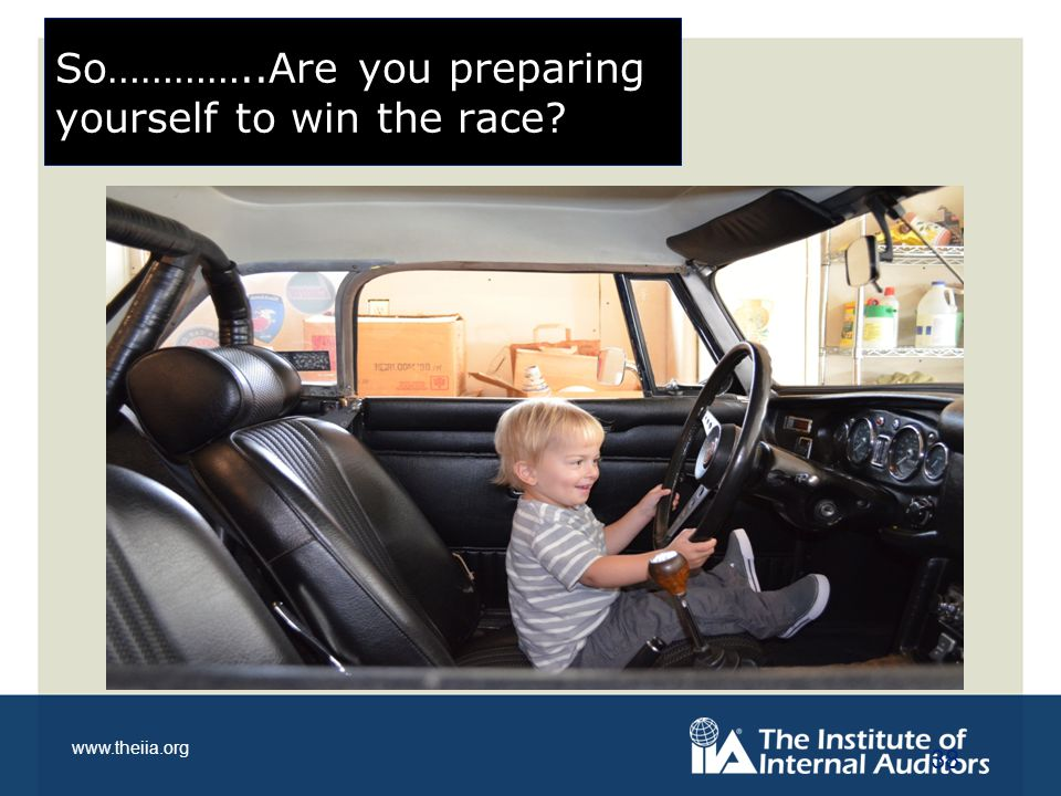 www.theiia.org 38 So…………..Are you preparing yourself to win the race?