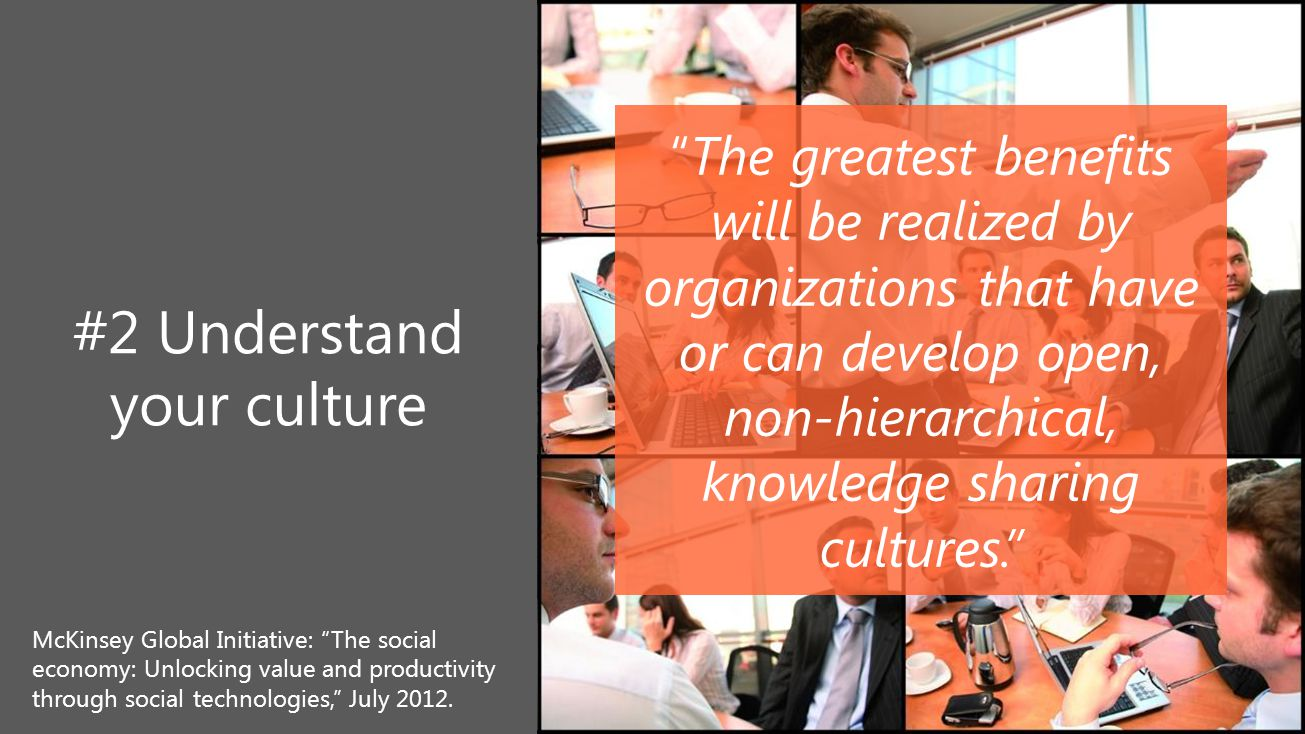 "15 #2 Understand your culture ""The greatest benefits will be realized by organizations that have or can develop open, non-hierarchical, knowledge shar"