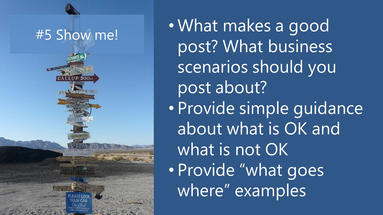 "38 What makes a good post? What business scenarios should you post about? Provide simple guidance about what is OK and what is not OK Provide ""what go"