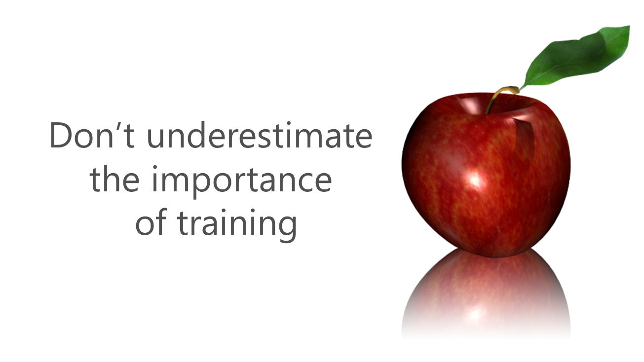 Don't underestimate the importance of training