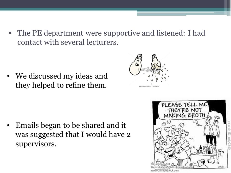 The PE department were supportive and listened: I had contact with several lecturers. We discussed my ideas and they helped to refine them. Emails beg