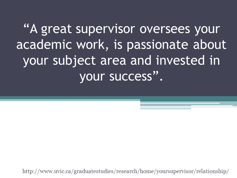 """A great supervisor oversees your academic work, is passionate about your subject area and invested in your success"". http://www.uvic.ca/graduatestudi"