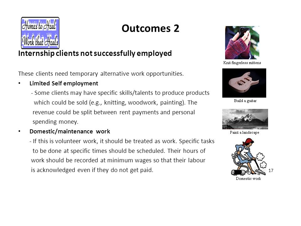 Outcomes 2 Internship clients not successfully employed These clients need temporary alternative work opportunities.
