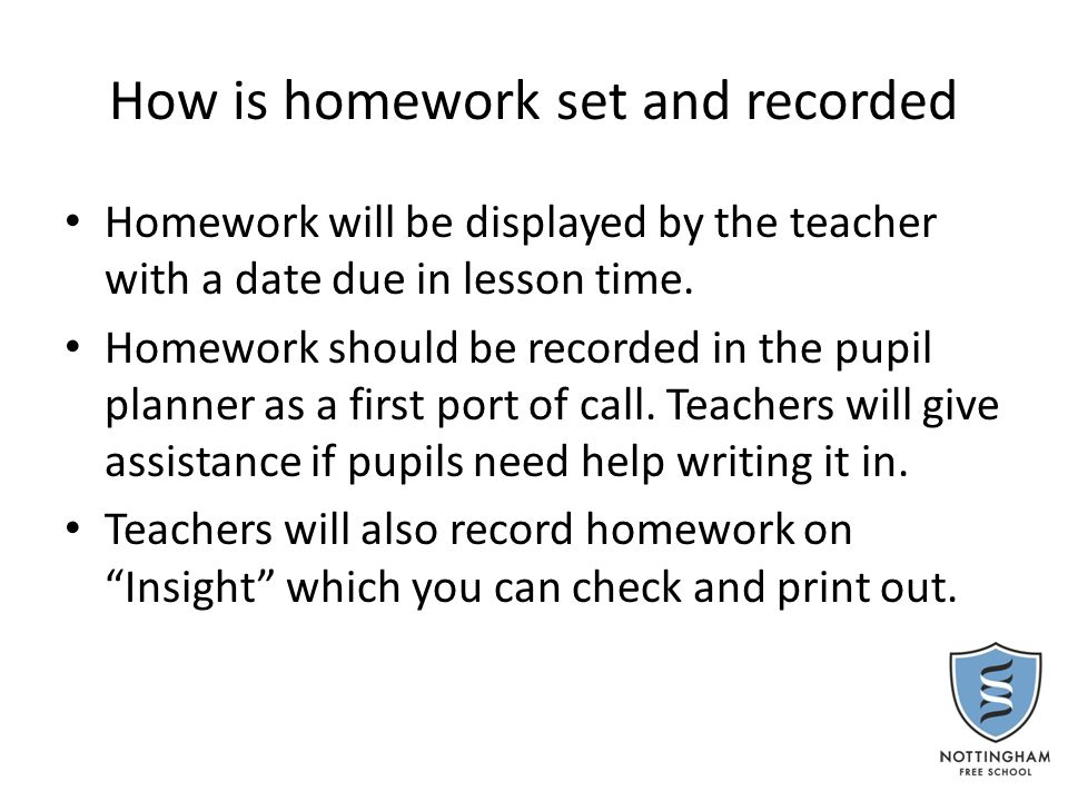 How you can help Check your child's planner and Insight every day Provide some space and time Get into a routine Use rewards Give time limits Limit the use of TV/electronic devices that sap time and focus.