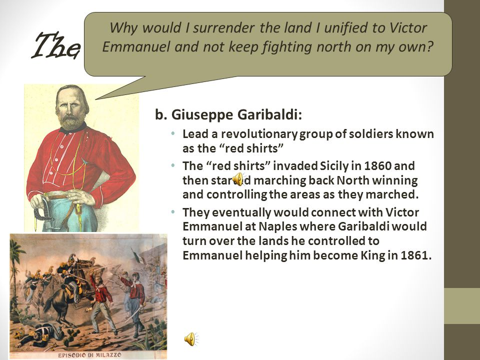 The Sword: Garibaldi (1807-1882) Unification of North & South Red Shirts  1860: 1.conquered Sicily 2.plan to invade Papal States  stopped by Cavour 3.Cavour orders plebiscite  S.