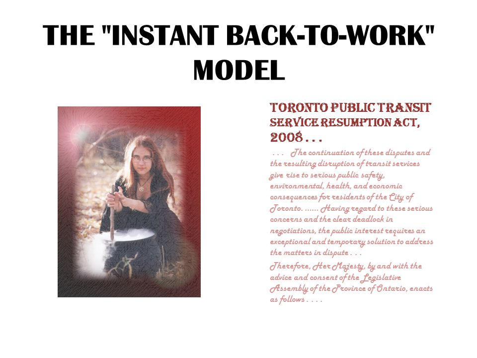 THE INSTANT BACK-TO-WORK MODEL Toronto Public Transit Service Resumption Act, 2008......