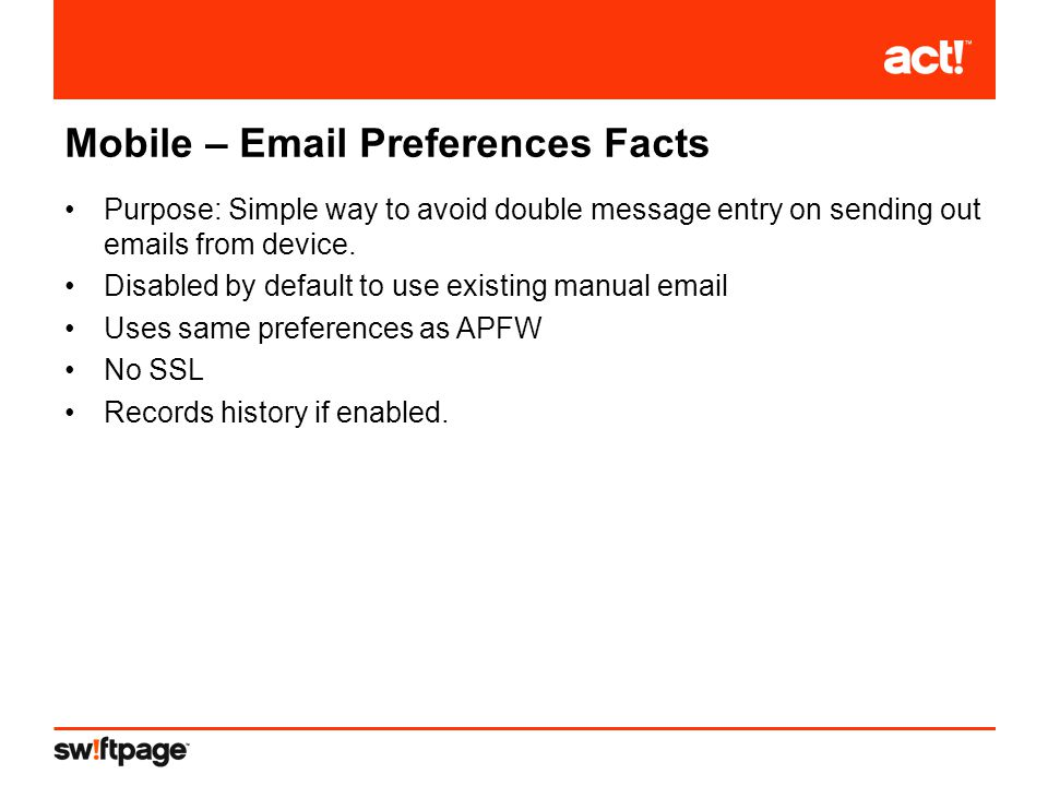 Mobile – Email Preferences Facts Purpose: Simple way to avoid double message entry on sending out emails from device.