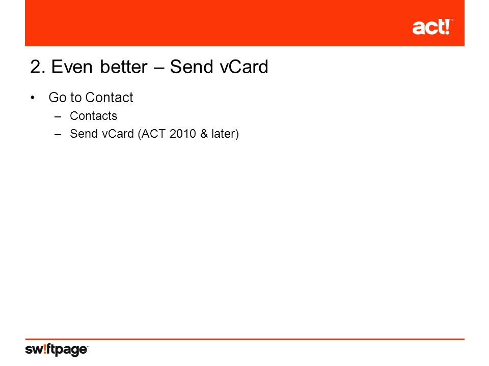 2. Even better – Send vCard Go to Contact –Contacts –Send vCard (ACT 2010 & later)