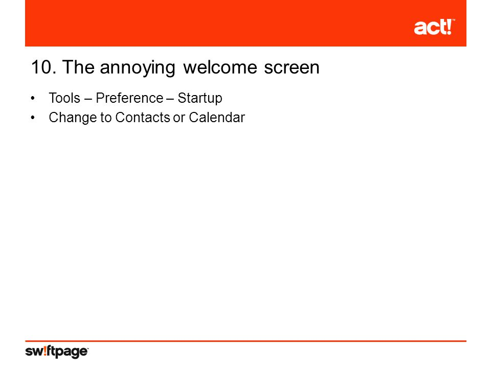 10. The annoying welcome screen Tools – Preference – Startup Change to Contacts or Calendar