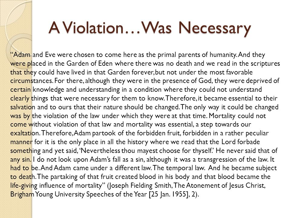 A Violation…Was Necessary Adam and Eve were chosen to come here as the primal parents of humanity.