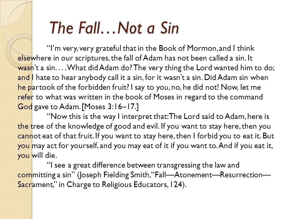 The Fall…Not a Sin I'm very, very grateful that in the Book of Mormon, and I think elsewhere in our scriptures, the fall of Adam has not been called a sin.