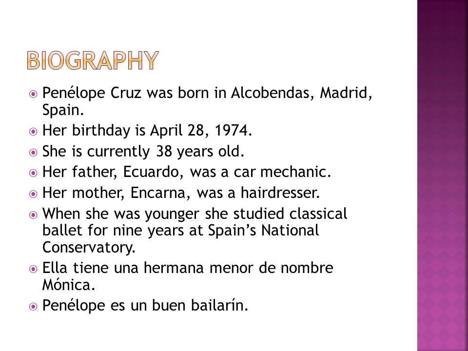 Penélope Cruz was born in Alcobendas, Madrid, Spain.