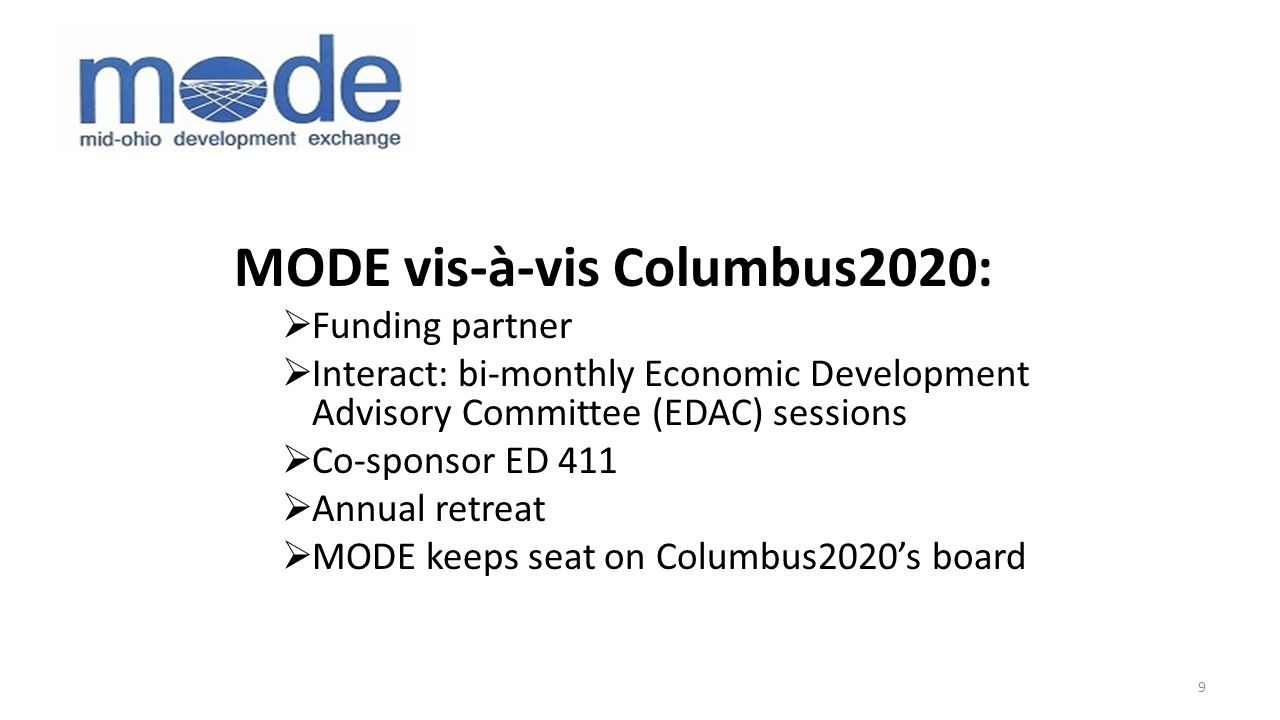 MODE vis-à-vis Columbus2020:  Funding partner  Interact: bi-monthly Economic Development Advisory Committee (EDAC) sessions  Co-sponsor ED 411  Annual retreat  MODE keeps seat on Columbus2020's board 9