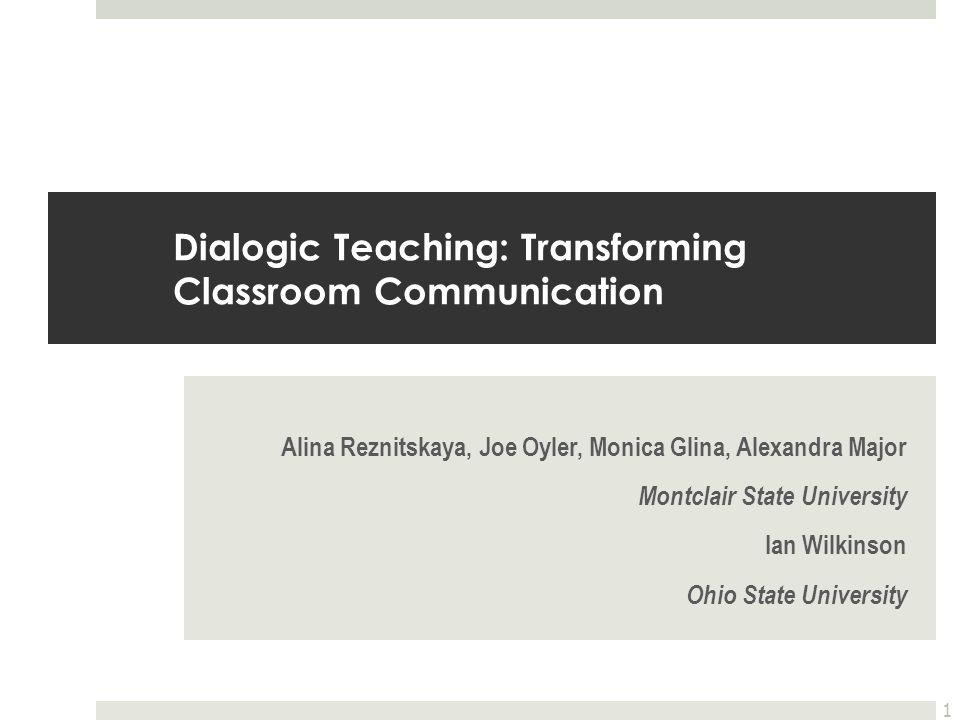 Dialogic Teaching: Transforming Classroom Communication Alina Reznitskaya, Joe Oyler, Monica Glina, Alexandra Major Montclair State University Ian Wil