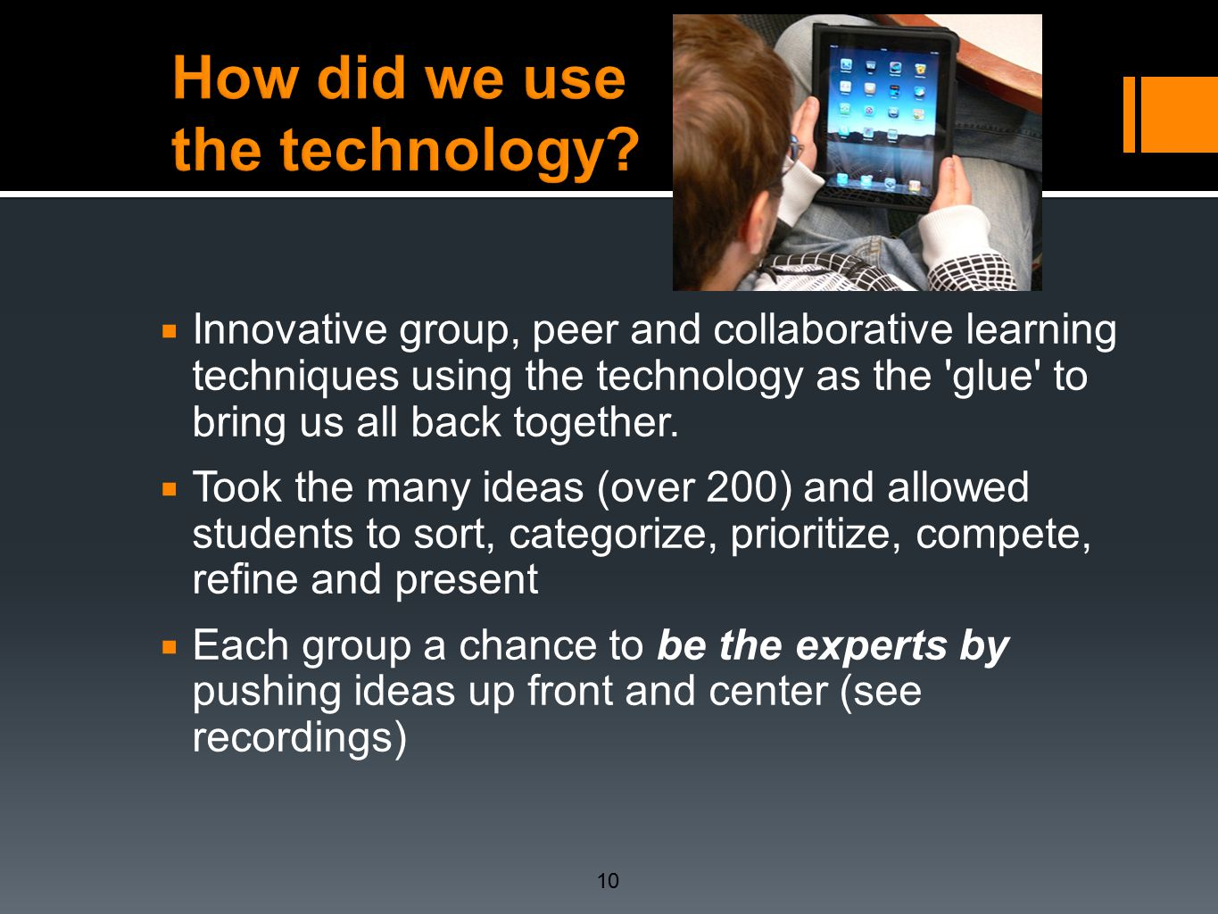  Innovative group, peer and collaborative learning techniques using the technology as the glue to bring us all back together.