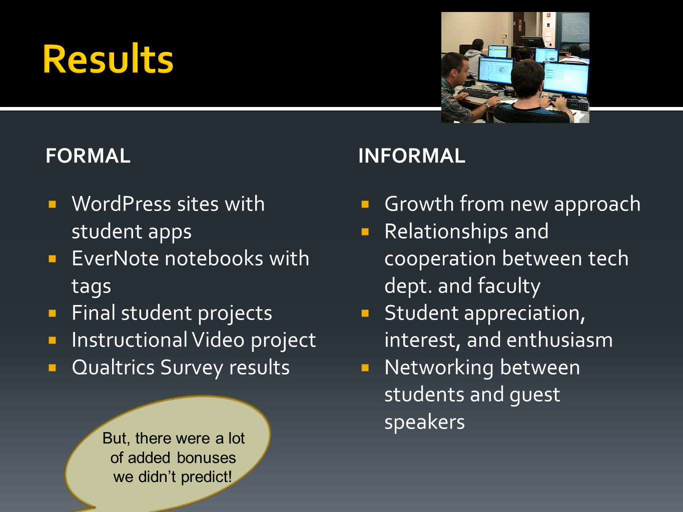 FORMAL  WordPress sites with student apps  EverNote notebooks with tags  Final student projects  Instructional Video project  Qualtrics Survey results INFORMAL  Growth from new approach  Relationships and cooperation between tech dept.