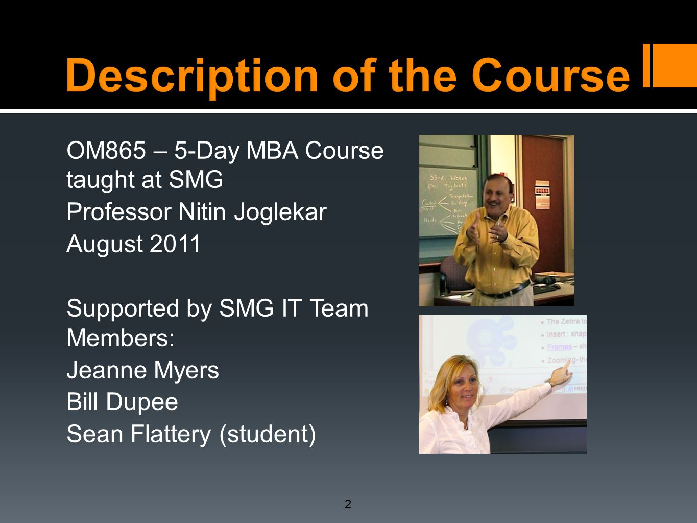 OM865 – 5-Day MBA Course taught at SMG Professor Nitin Joglekar August 2011 Supported by SMG IT Team Members: Jeanne Myers Bill Dupee Sean Flattery (s