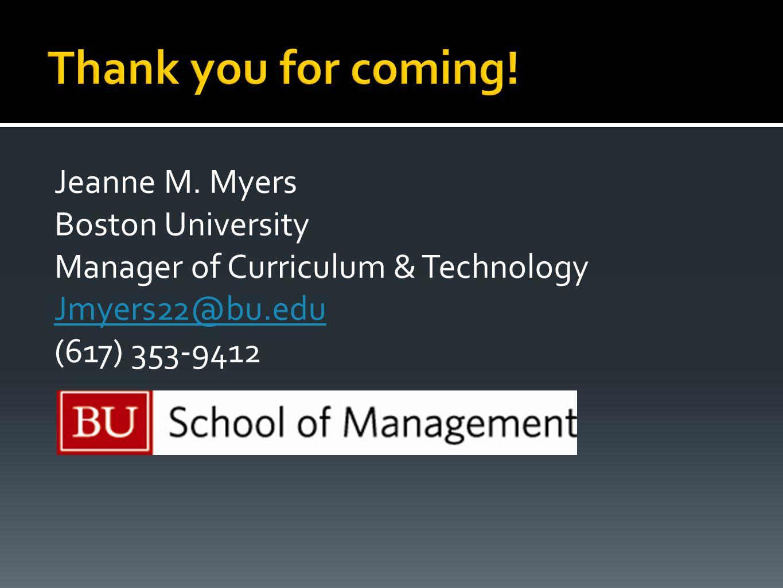 Jeanne M. Myers Boston University Manager of Curriculum & Technology Jmyers22@bu.edu (617) 353-9412