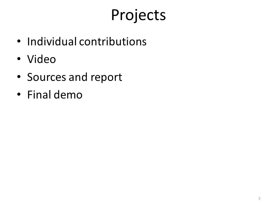 Projects Individual contributions Video Sources and report Final demo 3