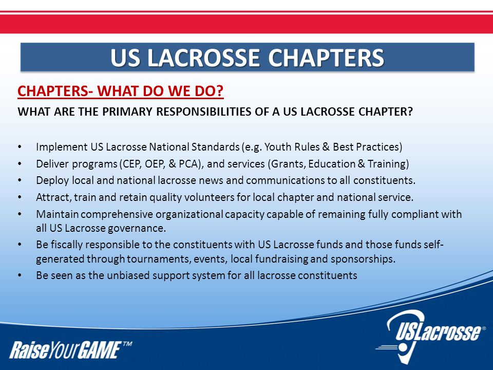 CHAPTERS- WHAT DO WE DO. WHAT ARE THE PRIMARY RESPONSIBILITIES OF A US LACROSSE CHAPTER.