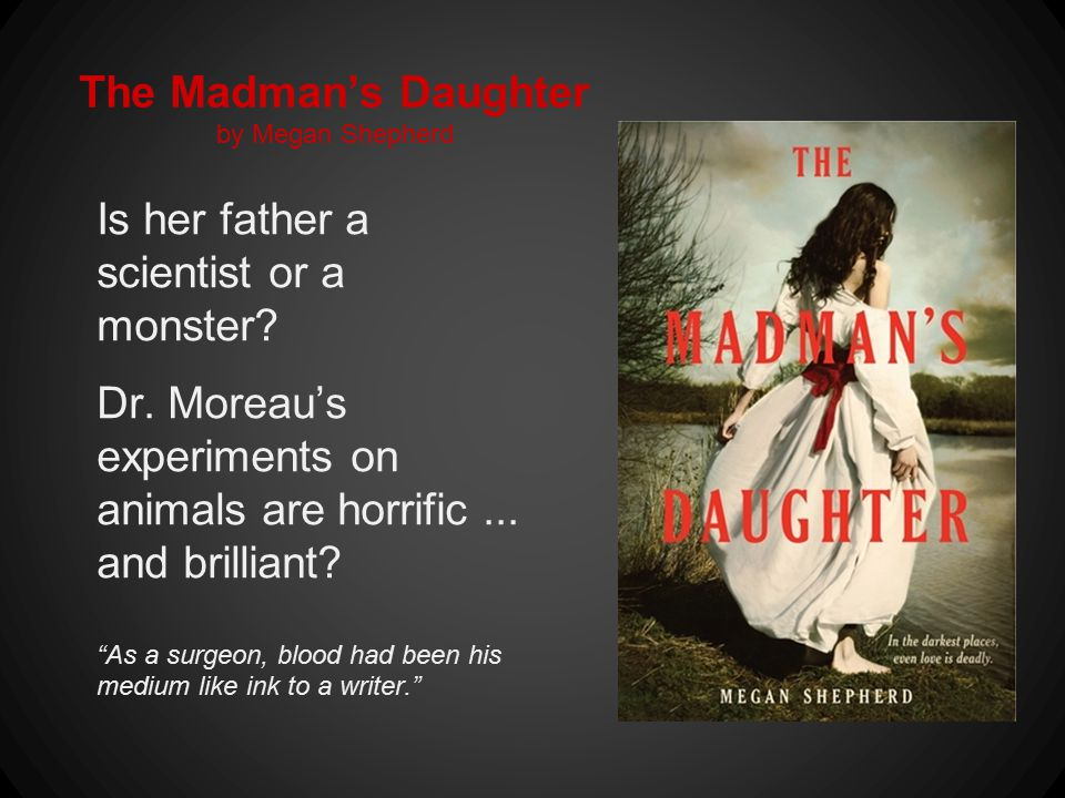 The Madman's Daughter by Megan Shepherd Is her father a scientist or a monster.