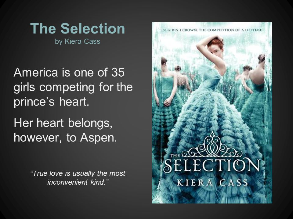 The Selection by Kiera Cass America is one of 35 girls competing for the prince's heart.