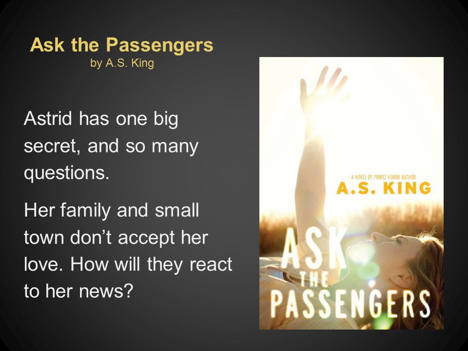 Ask the Passengers by A.S. King Astrid has one big secret, and so many questions.