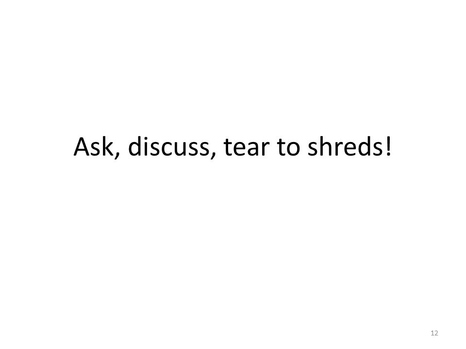 Ask, discuss, tear to shreds! 12