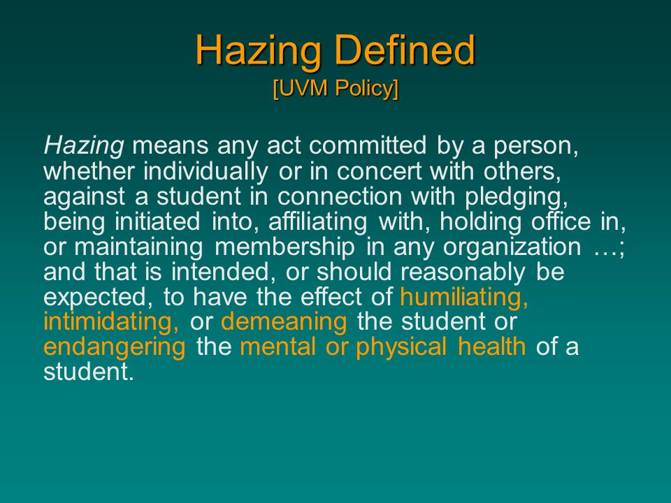 Hazing Defined [UVM Policy] Hazing means any act committed by a person, whether individually or in concert with others, against a student in connectio