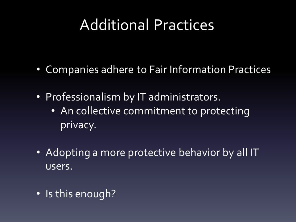 Companies adhere to Fair Information Practices Professionalism by IT administrators.