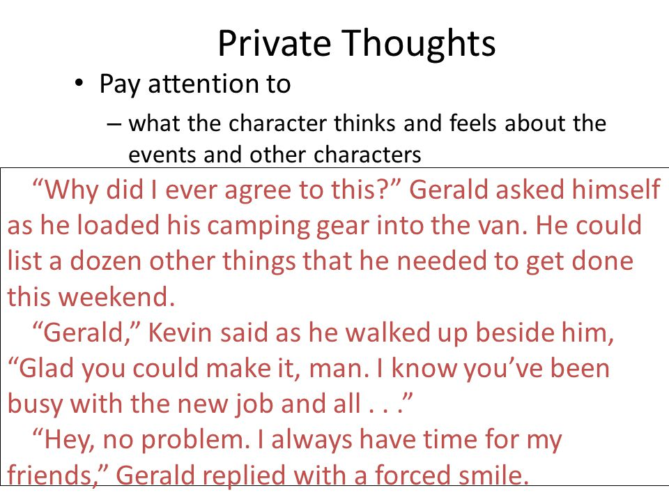 """Private Thoughts Pay attention to – what the character thinks and feels about the events and other characters """"Why did I ever agree to this?"""" Gerald a"""