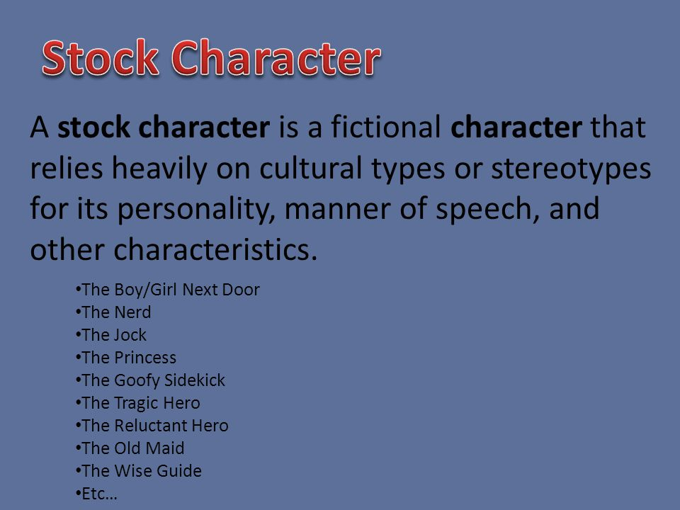 A stock character is a fictional character that relies heavily on cultural types or stereotypes for its personality, manner of speech, and other characteristics.
