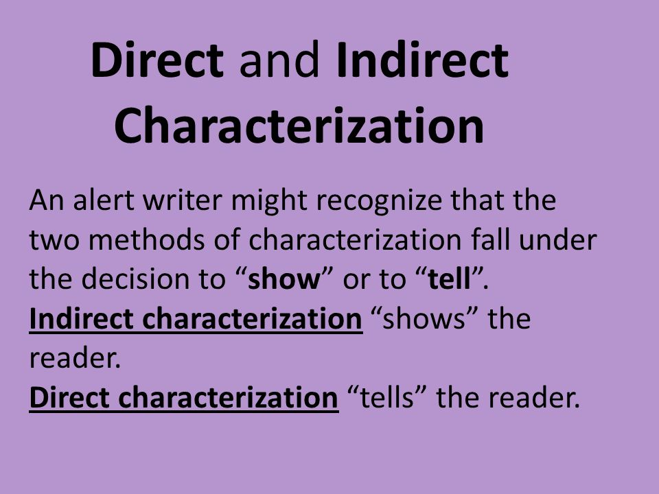 Type of characterization where the author tells the reader exactly what the character is like.