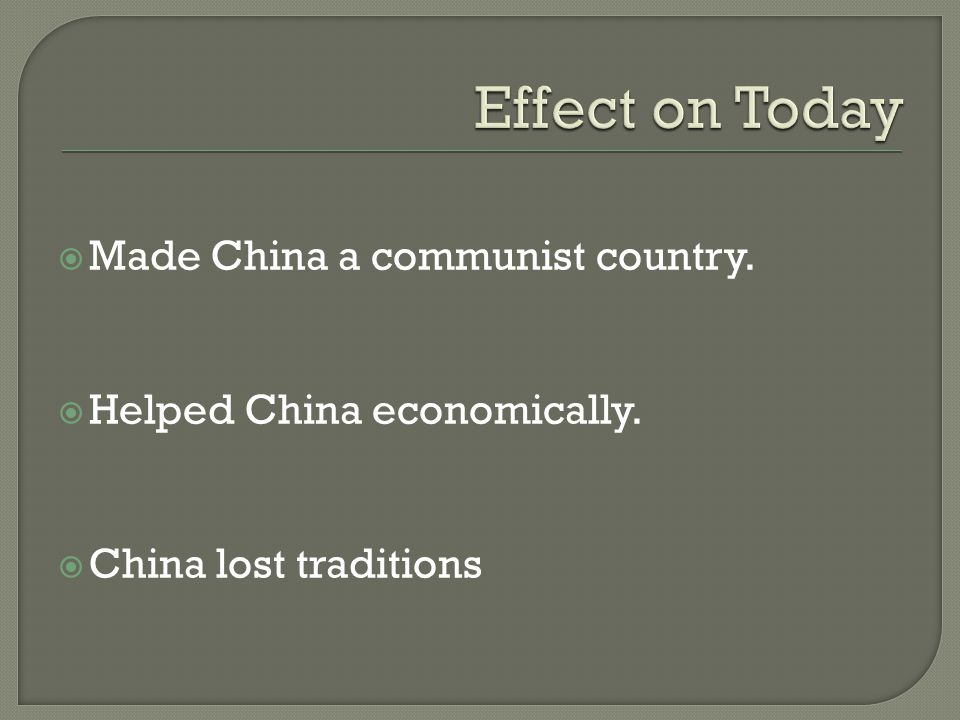  Made China a communist country.  Helped China economically.  China lost traditions