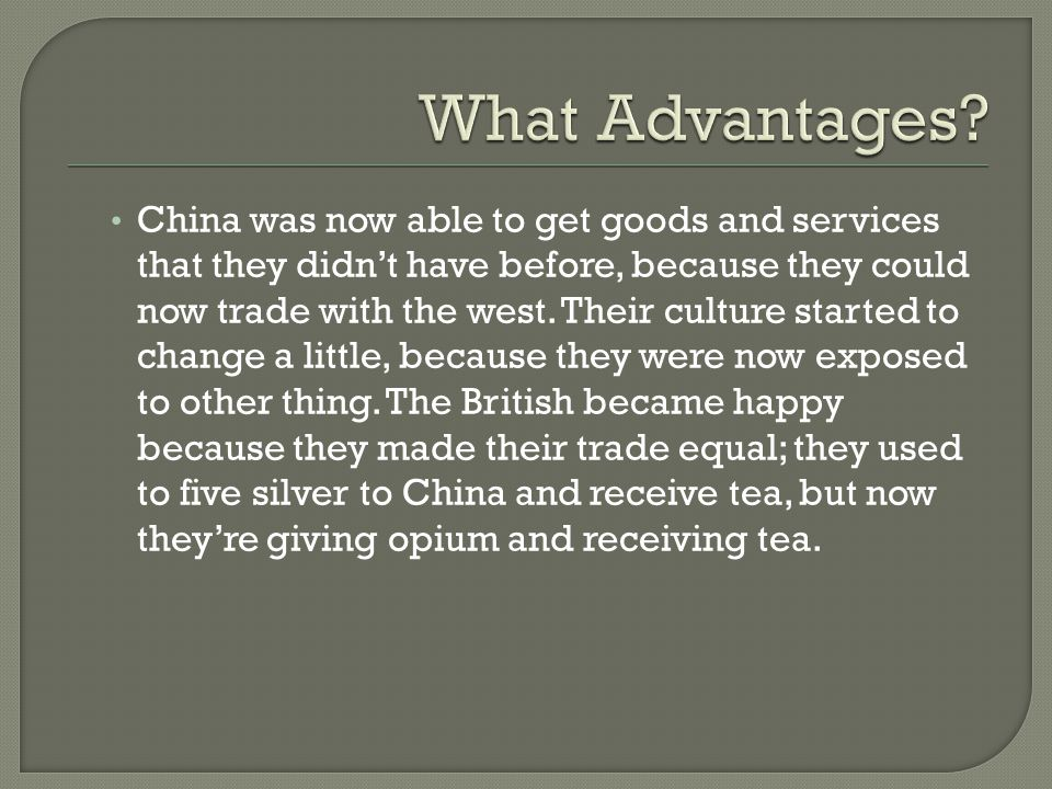 China was now able to get goods and services that they didn't have before, because they could now trade with the west.