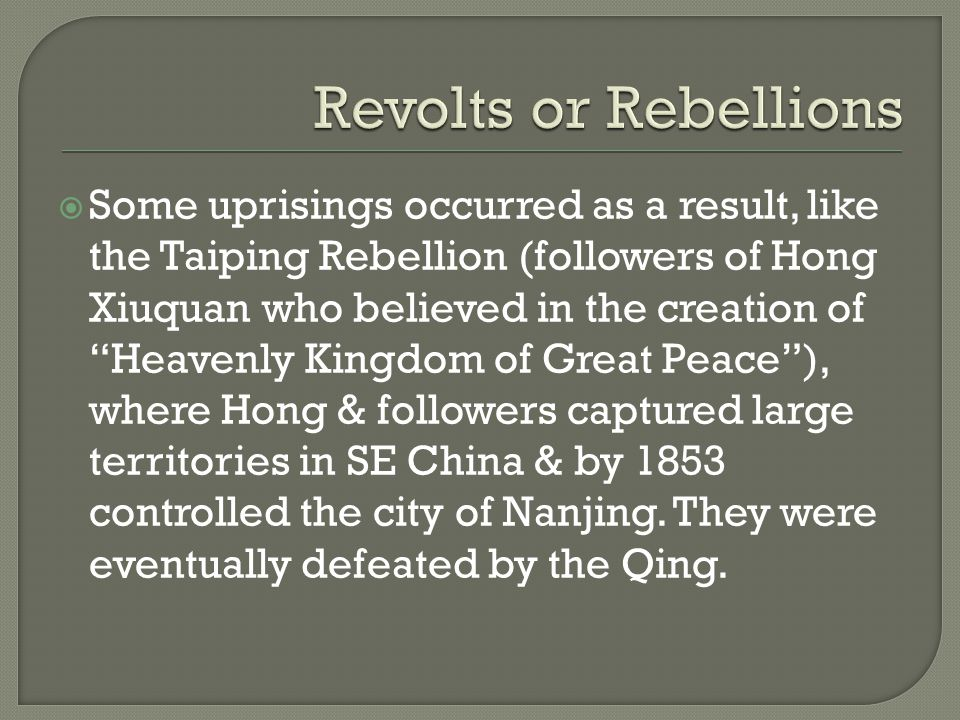""" Some uprisings occurred as a result, like the Taiping Rebellion (followers of Hong Xiuquan who believed in the creation of """"Heavenly Kingdom of Grea"""