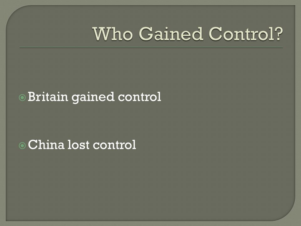  Britain gained control  China lost control