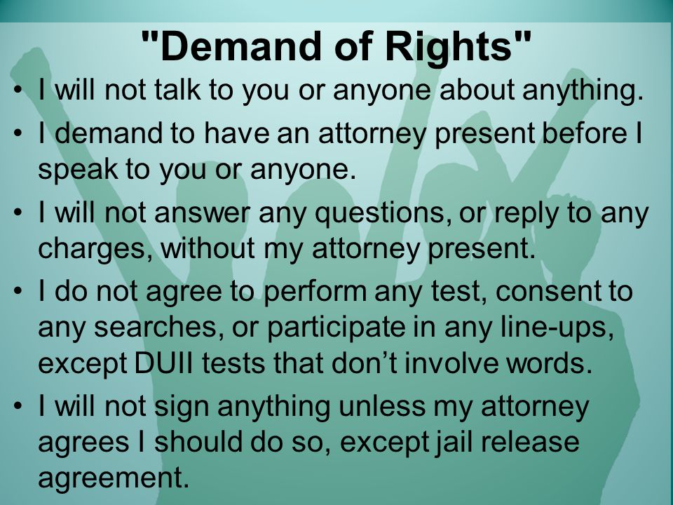 Demand of Rights I will not talk to you or anyone about anything.