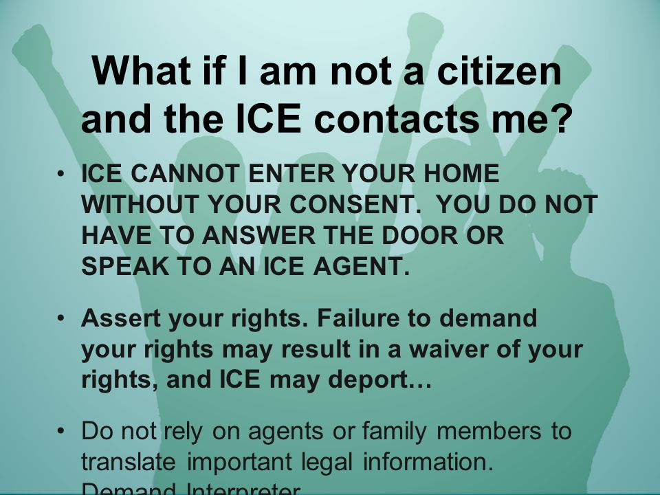 What if I am not a citizen and the ICE contacts me.