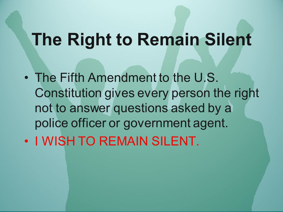 The Right to Remain Silent The Fifth Amendment to the U.S.