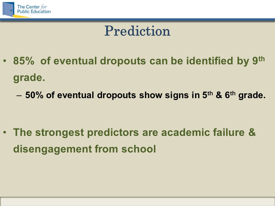 Prediction 85% of eventual dropouts can be identified by 9 th grade.