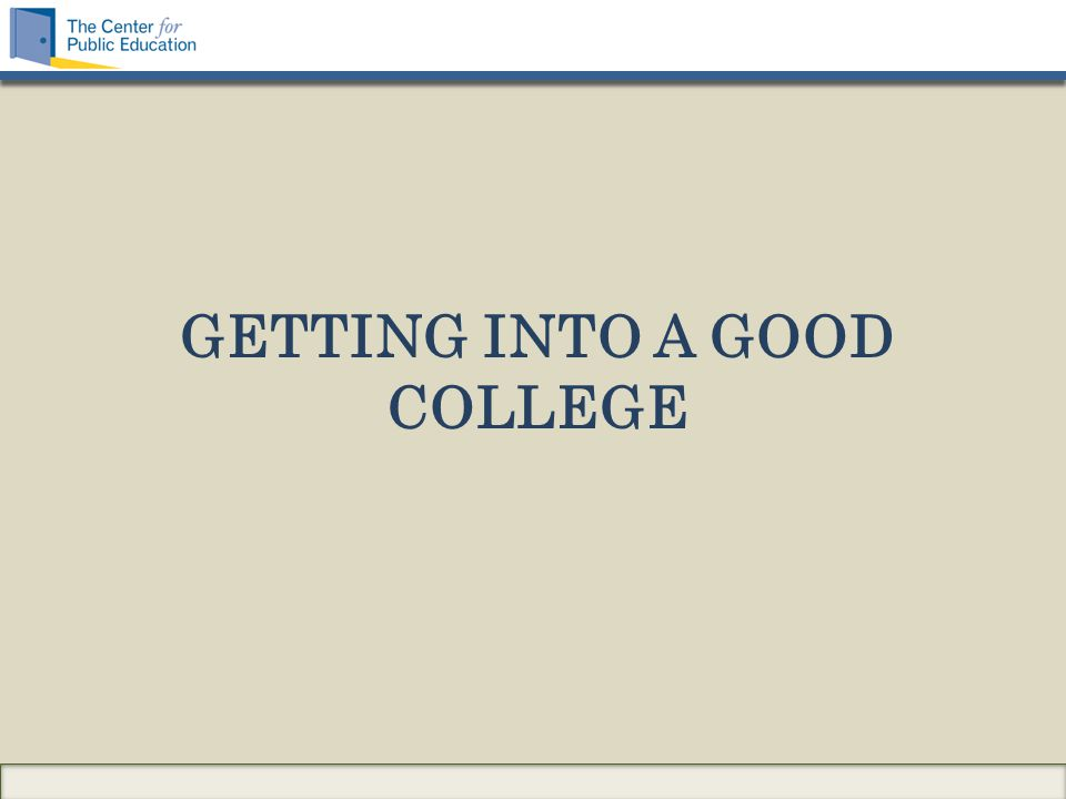 GETTING INTO A GOOD COLLEGE
