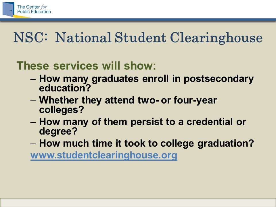 These services will show: –How many graduates enroll in postsecondary education.